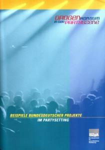 Drogenkonsum in der Partyszene – Beispiele bundesdeutscher Projekte im Partysetting  (BZgA, September 2001)