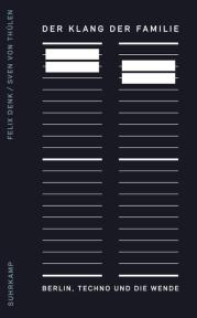 Der Klang der Familie – Berlin, Techno und die Wende  (Surkamp Verlag, 2011)