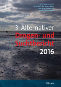 3. Alternativer Drogen- und Suchtbericht 2016 (akzept e.V., Deutsche AIDS-Hilfe e.V. und JES e.V., 06.06.2016)