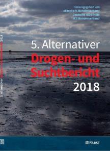 5. Alternativer Drogen- und Suchtbericht 2018 (akzept e.V., Deutsche AIDS-Hilfe e.V. und JES e.V., 27.06.2018)